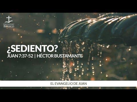 Héctor Bustamante - ¿Sediento? ( Juan 7:37-52)