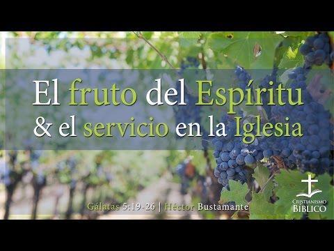 Héctor Bustamante - El Fruto Del Espíritu Y El Servicio En La Iglesia