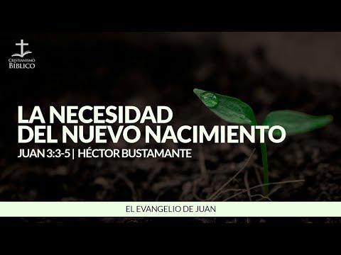 Héctor Bustamante - La necesidad del nuevo nacimiento (Juan 3:3-5 )