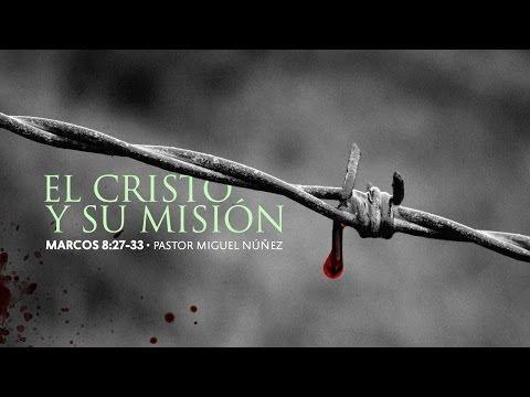 Pastor Miguel Núñez - El Cristo y su misión