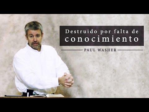 Paul Washer - Destruido Por Falta De Conocimiento