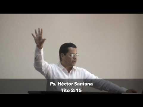 Héctor Santana -  Sometidos a la Autoridad de Cristo  Tito 2:15