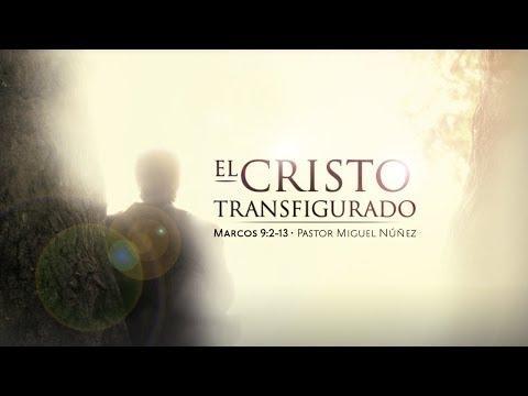 Pastor Miguel Núñez - El Cristo transfigurado
