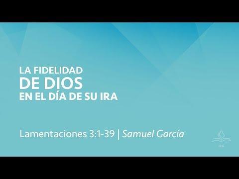Samuel García - La fidelidad de Dios en el día de su ira