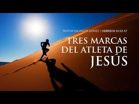 """Salvador Gómez Dickson -  """"Tres marcas del Atleta de Jesús"""" Hebreos 12:12-17"""