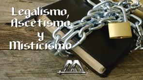 MISTICISMO , ASCETISMO Y LEGALISMO,