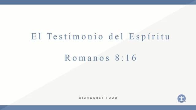 Pastor Alexander León - El testimonio del Espíritu. Romanos 8:16