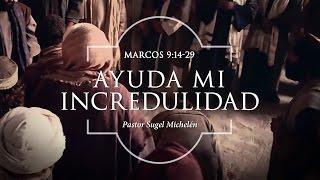 """Sugel Michelén - """"Ayuda mi incredulidad"""" Marcos 9:14-29"""