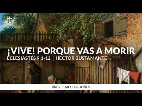 Héctor Bustamante - ¡Vive! Porque vas a morir ( Eclesiastés 9:1-12)