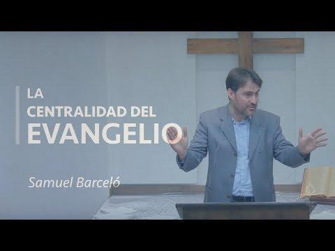 Samuel Barceló - La centralidad del Evangelio