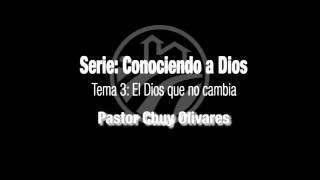 El Dios que no cambia - Pastor Chuy Olivares