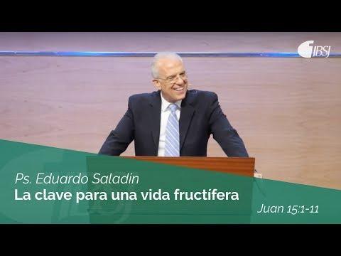 Eduardo Saladín - La clave para una vida fructífera | Juan 15:1-11