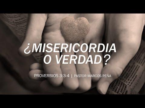 """Marcos Peña - """"¿Misericordia o verdad?"""" Proverbios 3:3-4"""