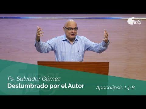 """Salvador Gómez Dickson - """"Deslumbrado por el Autor"""" Apocalipsis 1:4-8"""