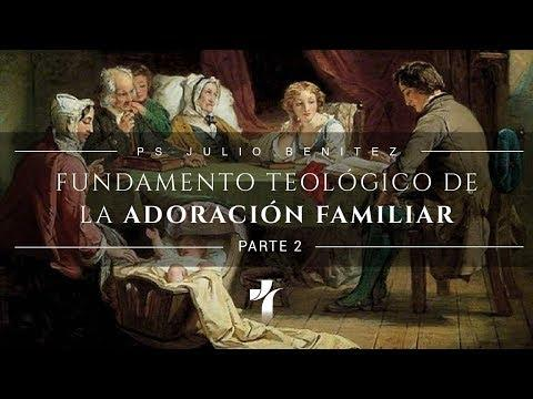 Julio C. Benítez - Adoración Familiar (Fundamento Teológico) Video 2.