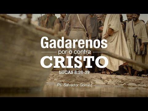 """Salvador Gómez Dickson - """"Gadarenos por o contra Cristo"""" Lucas 8:26-39"""
