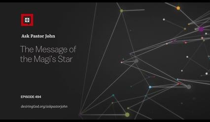 John Piper - The Message of the Magi's Star