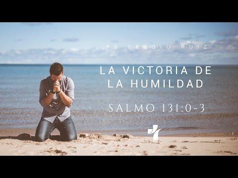 """Pastor Sergio Ruiz - """"La victoria de la humildad""""  - Salmo 131"""