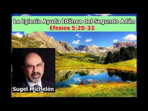 La Iglesia: Ayuda Idónea del Segundo Adán - Efesios 5:25- 32 - Sugel Michelén
