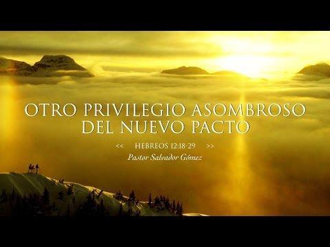 """Salvador Gómez Dickson - """"Otro privilegio asombroso del nuevo pacto"""" Heb 12:18-29"""