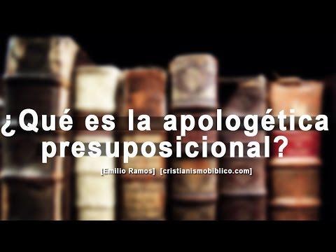 Emilio Ramos - ¿Qué Es La Apologética Presuposicional?