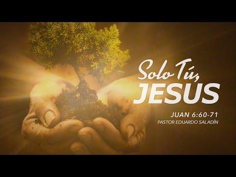 """Eduardo Saladin - """"Sólo Tú Jesús"""" Juan 6:60-71 Ps. Eduardo Saladin"""