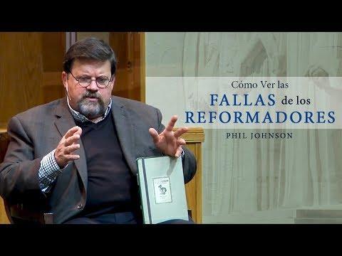 Phil Johnson - Cómo Ver las Fallas de los Reformadores
