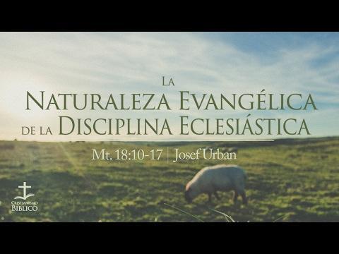 Josef Urban - La Naturaleza Evangélica de la Disciplina Eclesiástica - Mateo 18:10-17