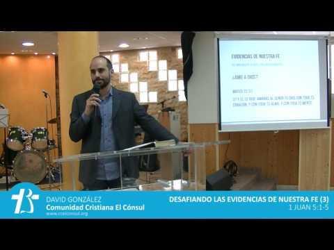 David González - Desafiando las evidencias de nuestra fe -3 - 1 Juan 5:1-5