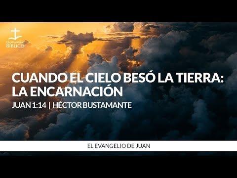 Héctor Bustamante - Cuando el cielo besó la tierra: La encarnación Juan 1:1-14