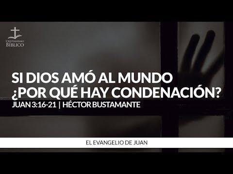 Héctor Bustamante - Si Dios amó al mundo, ¿por que hay condenación? (Juan 3:16-21 )