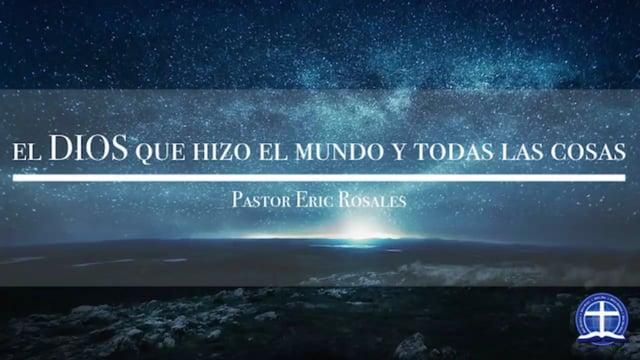 Pastor Eric Rosales - El Dios que hizo el mundo y todas las cosas: Lección 18