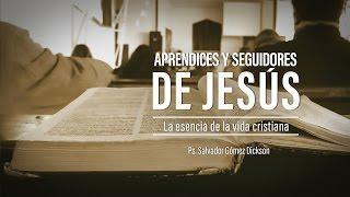 """Salvador Gómez - """"Aprendices y seguidores de Jesús: la esencia de al vida cristiana"""""""