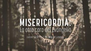 """Miguel Linares - """"Misericordia: la otra cara del evangelio"""" Lucas 13:10-21"""