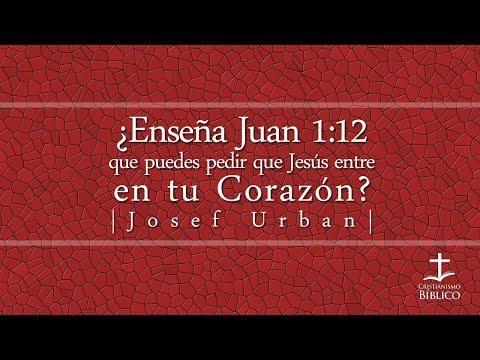 Josef Urban - ¿Enseña Juan 1:12 Que Puedes Pedir Que Jesús Entre En Tu Corazón?