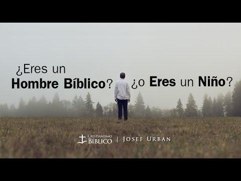 Josef Urban - ¿Eres Un Hombre Bíblico O Eres Un Niño?