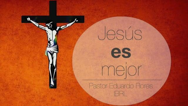 Eduardo Flores - Jesús es mejor, por lo tanto, hagamos la voluntad de Dios para Su gloria (Hebreos 1