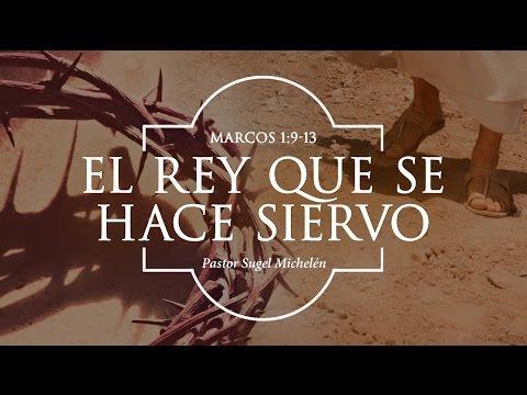 """Sugel Michelén -""""El Rey que se hace siervo"""" Marcos 1:9-13"""