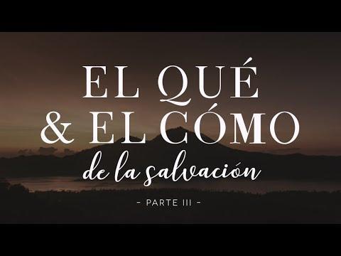 Pastor Luis Méndez - El qué y el cómo de la salvación (Parte III)