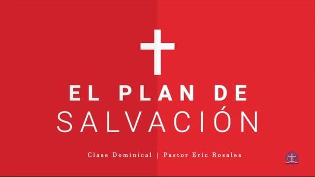 Pastor Eric Rosales - El Plan de Salvación: Clase IV.
