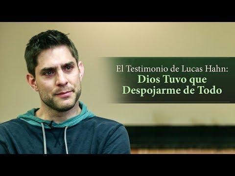 El Testimonio de Lucas Hahn: Dios Tuvo que Despojarme de Todo