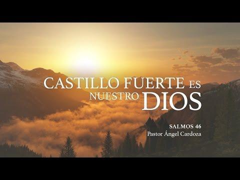"""Ángel Cardoza - """"Castillo fuerte es nuestro Dios"""" Salmos 46"""