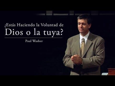 Paul Washer - ¿Estás Haciendo La Voluntad De Dios O La Tuya?