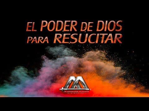 EL PODER DE DIOS PARA RESUCITAR - Armando Alducin
