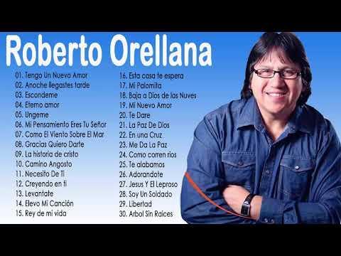 1 Hora de Música Cristiana (30 Mejores Éxitos) - Roberto Orellana Sus Mejores Canciones