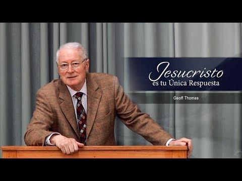 Geoff Thomas - Jesucristo es tu Única Respuesta