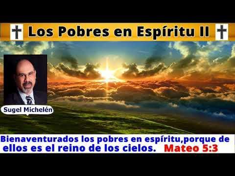 Los Pobres en Espíritu II - Mateo 5 :3 - Sugel Michelén