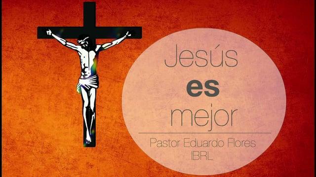 Eduardo Flores - Jesús es mejor, por lo tanto, alabemos continuamente a Dios por medio de Él (Hebreo
