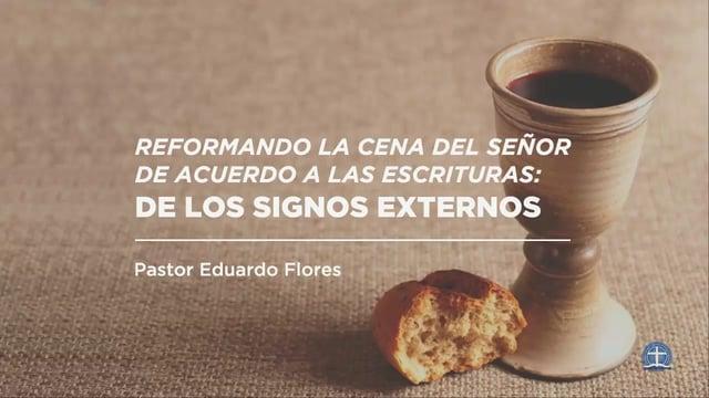 Pastor Eduardo Flores - Reformando la Cena del Señor de acuerdo a las Escrituras (De los Signos Exte