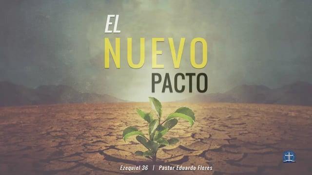 Pastor Eduardo Flores - El Nuevo Pacto (Ezequiel 36)